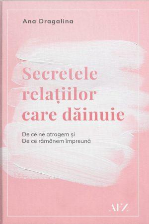 Secretele relaţiilor care dăinuie - Ana Dragalina